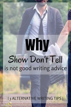 Why Show Don't Tell isn't helpful writing advice. Along with four writing tips to help take your story to the next level.