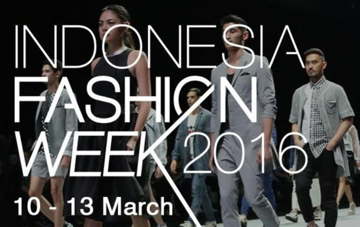 Indonesia Fashion Week 2016, Exploring New Talents & Strengthen the Business foundation.