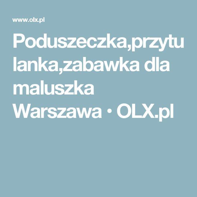 Poduszeczka,przytulanka,zabawka dla maluszka Warszawa  • OLX.pl