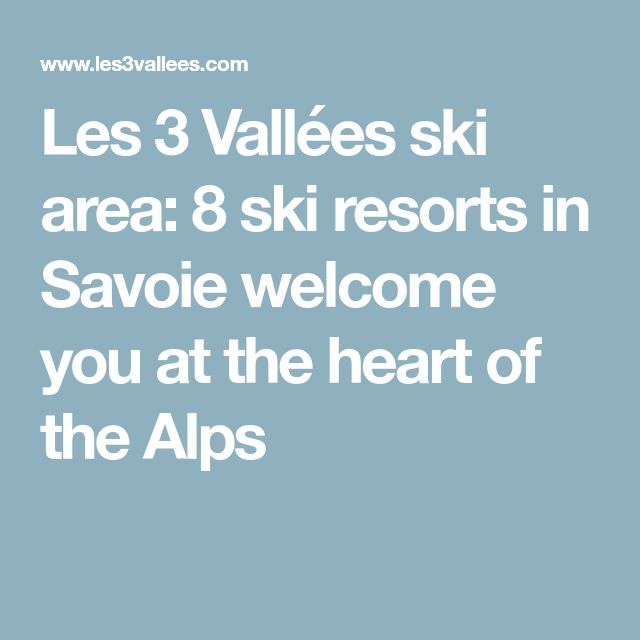 Les 3 Vallées ski area: 8 ski resorts in Savoie welcome you at the heart of the Alps
