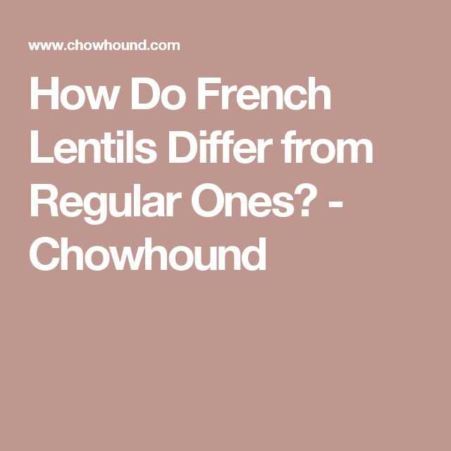 How Do French Lentils Differ from Regular Ones? - Chowhound