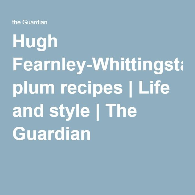 Hugh Fearnley-Whittingstall's plum recipes | Life and style | The Guardian