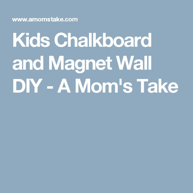 Kids Chalkboard and Magnet Wall DIY - A Mom's Take