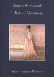 Foto Cover di I diari di Grasmere (1800-1803), Libro di Dorothy Wordsworth, edito da Sellerio Editore Palermo