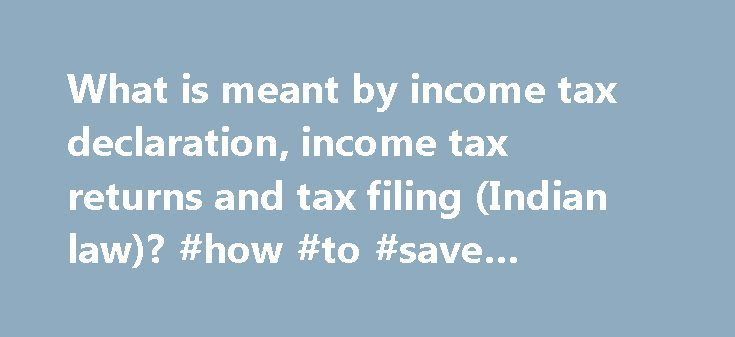 What is meant by income tax declaration, income tax returns and tax filing (Indian law)? #how #to #save #income #tax http://income.remmont.com/what-is-meant-by-income-tax-declaration-income-tax-returns-and-tax-filing-indian-law-how-to-save-income-tax/  #what is meant by income tax return # This article focuses on filing the return for Income tax for salaried persons across the country. Some of the basics of Income tax E-Filing will be discussed based on the rules applicable for Financial…