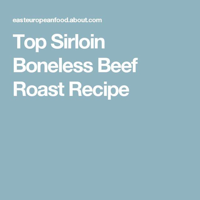 Top Sirloin Boneless Beef Roast Recipe
