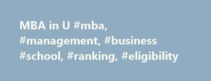 MBA in U #mba, #management, #business #school, #ranking, #eligibility http://corpus-christi.nef2.com/mba-in-u-mba-management-business-school-ranking-eligibility/  # Eligibility Almost all US universities require 16 years of undergraduate education. That is, four years of education after High School/Junior College. If you have a three year degree from an Australian, Indian, New Zealand university or such similar three year degree programs, you will not be eligible for admission to most MBA…