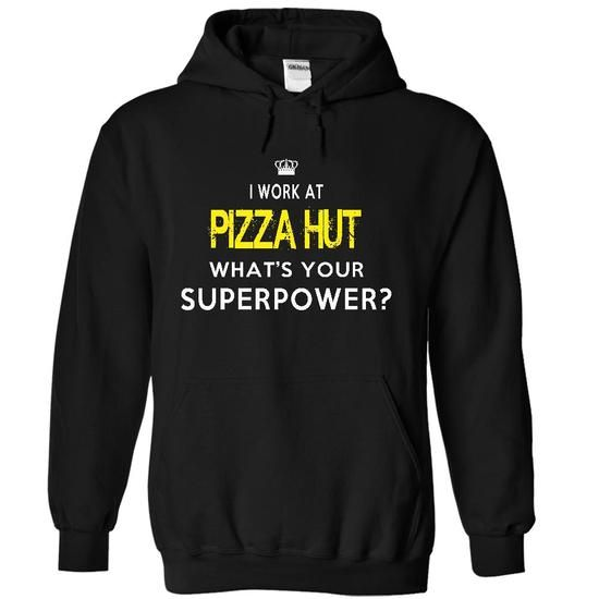 I Work At Pizza Hut - What's Your Supper Power T-Shirt Hoodie Sweatshirts uau. Check price ==► http://graphictshirts.xyz/?p=59586