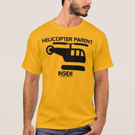 Helicopter Parent Inside (Sign) T-Shirt - tap, personalize, buy right now!