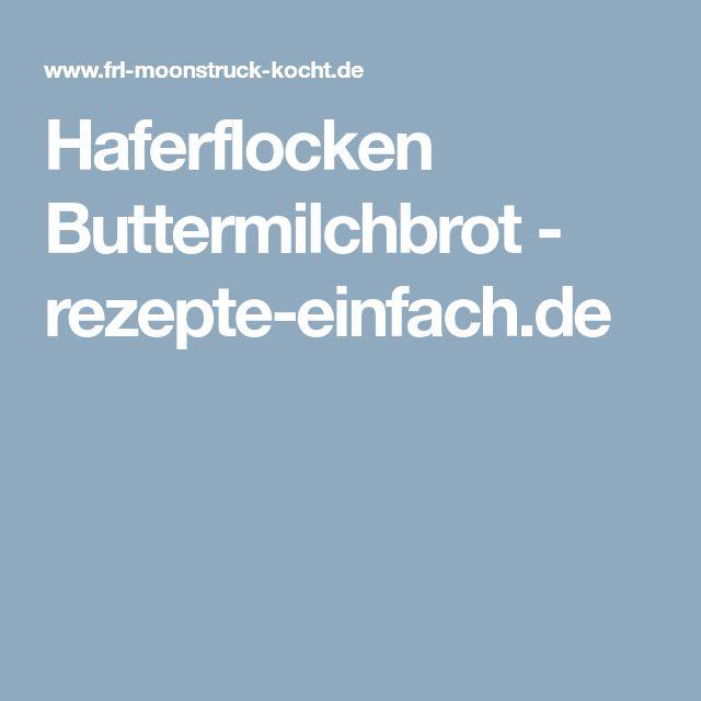 Haferflocken Buttermilchbrot - rezepte-einfach.de