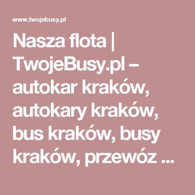 Nasza flota  |  TwojeBusy.pl – autokar kraków, autokary kraków, bus kraków, busy kraków, przewóz osób kraków, wynajem autokarów kraków, wynajem busów kraków