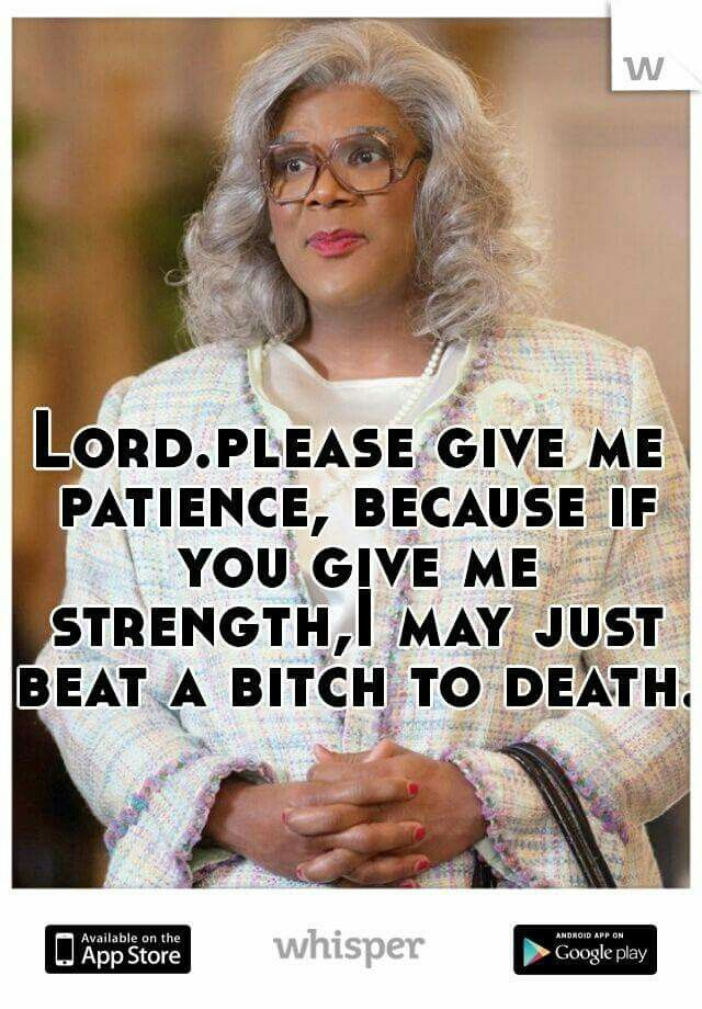 Madea on patience...