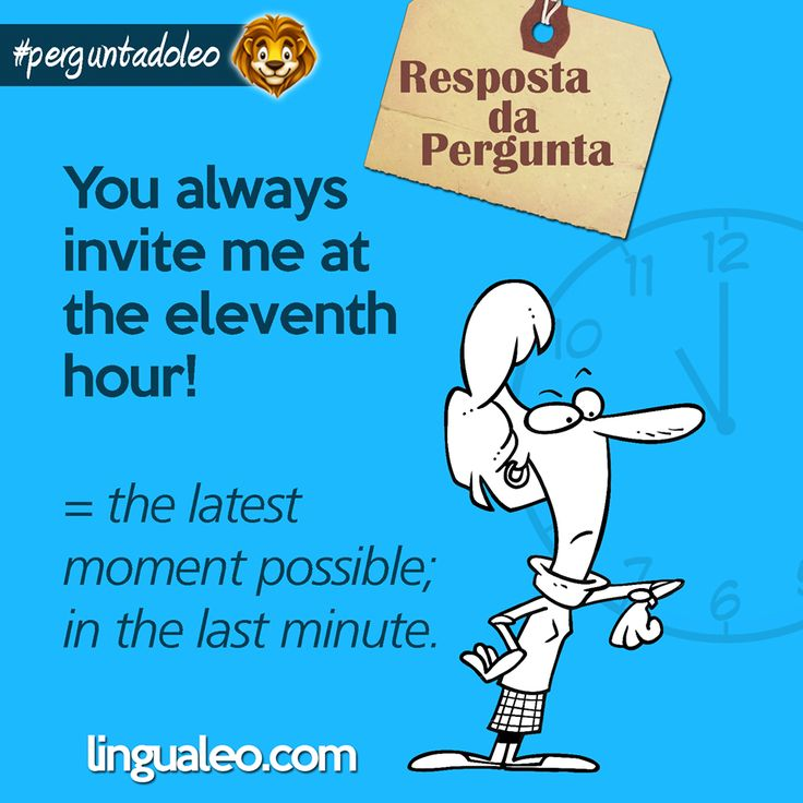 O que significa a expressão AT THE ELEVENTH HOUR?