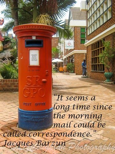 """""""It seems a long time since the morning mail could be called correspondence."""" Jacques Barzun"""