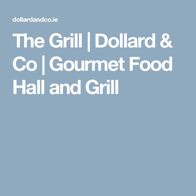 The Grill | Dollard & Co | Gourmet Food Hall and Grill