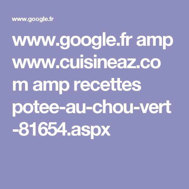 www.google.fr amp www.cuisineaz.com amp recettes potee-au-chou-vert-81654.aspx