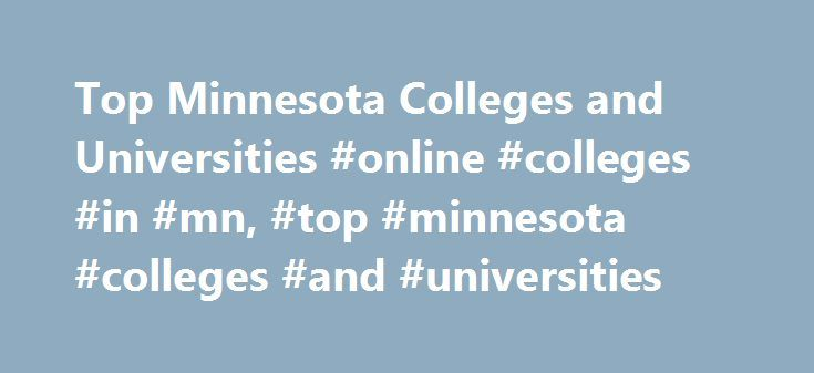 Top Minnesota Colleges and Universities #online #colleges #in #mn, #top #minnesota #colleges #and #universities http://utah.remmont.com/top-minnesota-colleges-and-universities-online-colleges-in-mn-top-minnesota-colleges-and-universities/  # Top Minnesota Colleges and Universities Top Five Schools in Minnesota University of Minnesota-Twin Cities The campus of the University of Minnesota-Twin Cities is actually divided into two sites, one of each being located in the cities of Minneapolis and…