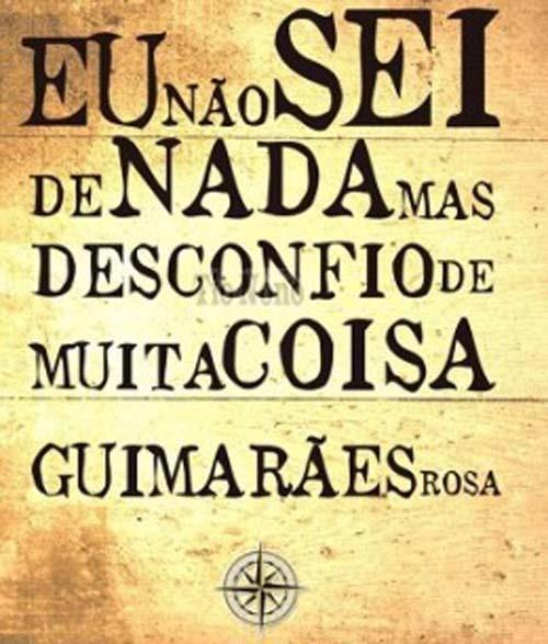 Guimarães Rosa Temos de condiar, mas desconfiar faz parte de ser humano neste mundo de desconfianças