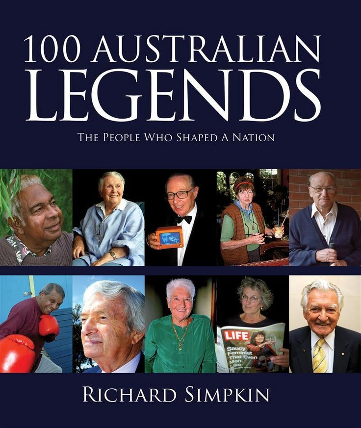 100 Australian Legends - The people who shaped a nation by Richard Simpkin