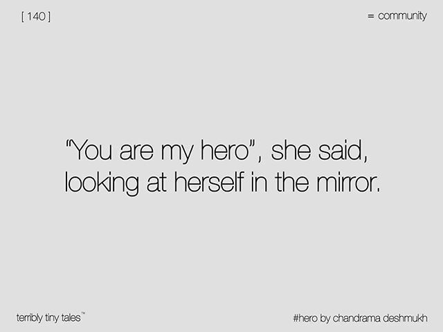 Chandrama Deshmukh from Bengaluru writes a [ 140 ] on #hero Presenting tales of the community, curated by the community, for the #Community. To send yours, write in at terriblytinytales.com/submit Terribly Tiny Tales™ - Submit Inspiration may come from anywhere. But what matters is where it finally goes ______ 'I love you' creates magic in 10 characters. 'Abracadabra', in 11. Here's us adding a few more, and creating it in [ 140 ] Your very own tales. Terribly tiny, as they've always be...