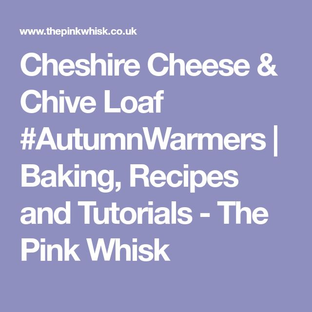Cheshire Cheese & Chive Loaf #AutumnWarmers | Baking, Recipes and Tutorials - The Pink Whisk