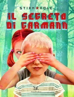 """teste fiorite. libri per bambini, spunti e appunti per adulti con l'orecchio acerbo: """"iI segreto di Garmann"""" di Stian Hole"""