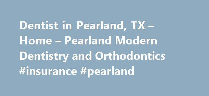 Dentist in Pearland, TX – Home – Pearland Modern Dentistry and Orthodontics #insurance #pearland http://tanzania.nef2.com/dentist-in-pearland-tx-home-pearland-modern-dentistry-and-orthodontics-insurance-pearland/  # The most commonly known orthodontic treatment is braces: an orthodontic appliance used to straighten teeth and correct bad bites. Braces can be prescribed for teens, adults, and children who have permanent teeth. Crowns A dental crown restores a tooth s shape, size, and strength…