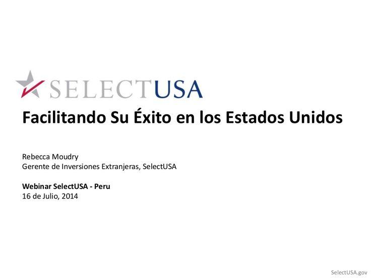 Select USA - Facilitando su éxito en los negocios en los EEUU by Embajada de EEUU, Lima - Information Resource Center via slideshare