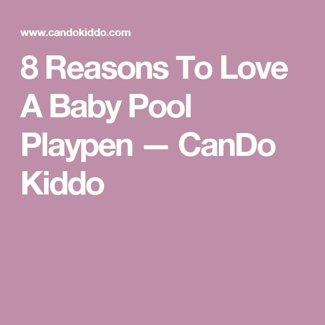 8 Reasons To Love A Baby Pool Playpen — CanDo Kiddo