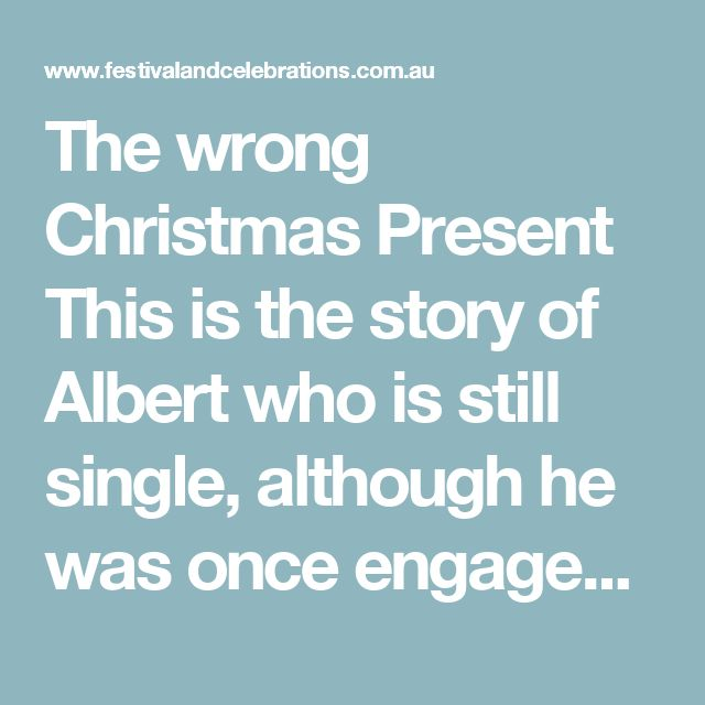 The wrong Christmas Present  This is the story of Albert who is still single, although he was once engaged to the beautiful Eva.  Why was the engagement broken off? That was the salesgirl Edith's fault. Albert had decided to buy some gloves for his fiancée. He also asked the salesgirl to recommend a nice present for his sister Josephine. Edith suggested latest silk panties. He asked Edith to gift wrap these special presents and attach the appropriate name to each. Unfortunately, Edith was…