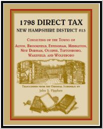 1798 Direct Tax New Hampshire District #13, Consisting of the Towns of Alton, Brookfield, Effingham, Middleton, New Durham, Ossipee, Tuftonboro, Wakefield, and Wolfeboro