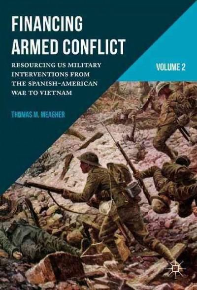 Financing Armed Conflict: Resourcing US Military Interventions from the Spanish-American War to Vietnam