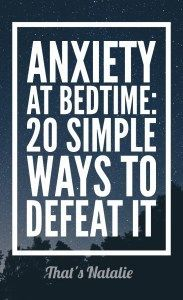 Anxiety at Bedtime: 20 Simple Ways to Defeat It