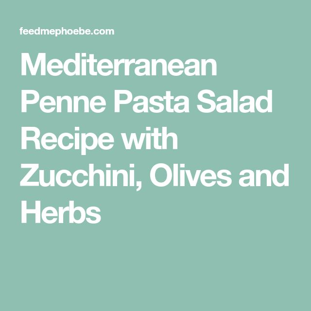 Mediterranean Penne Pasta Salad Recipe with Zucchini, Olives and Herbs