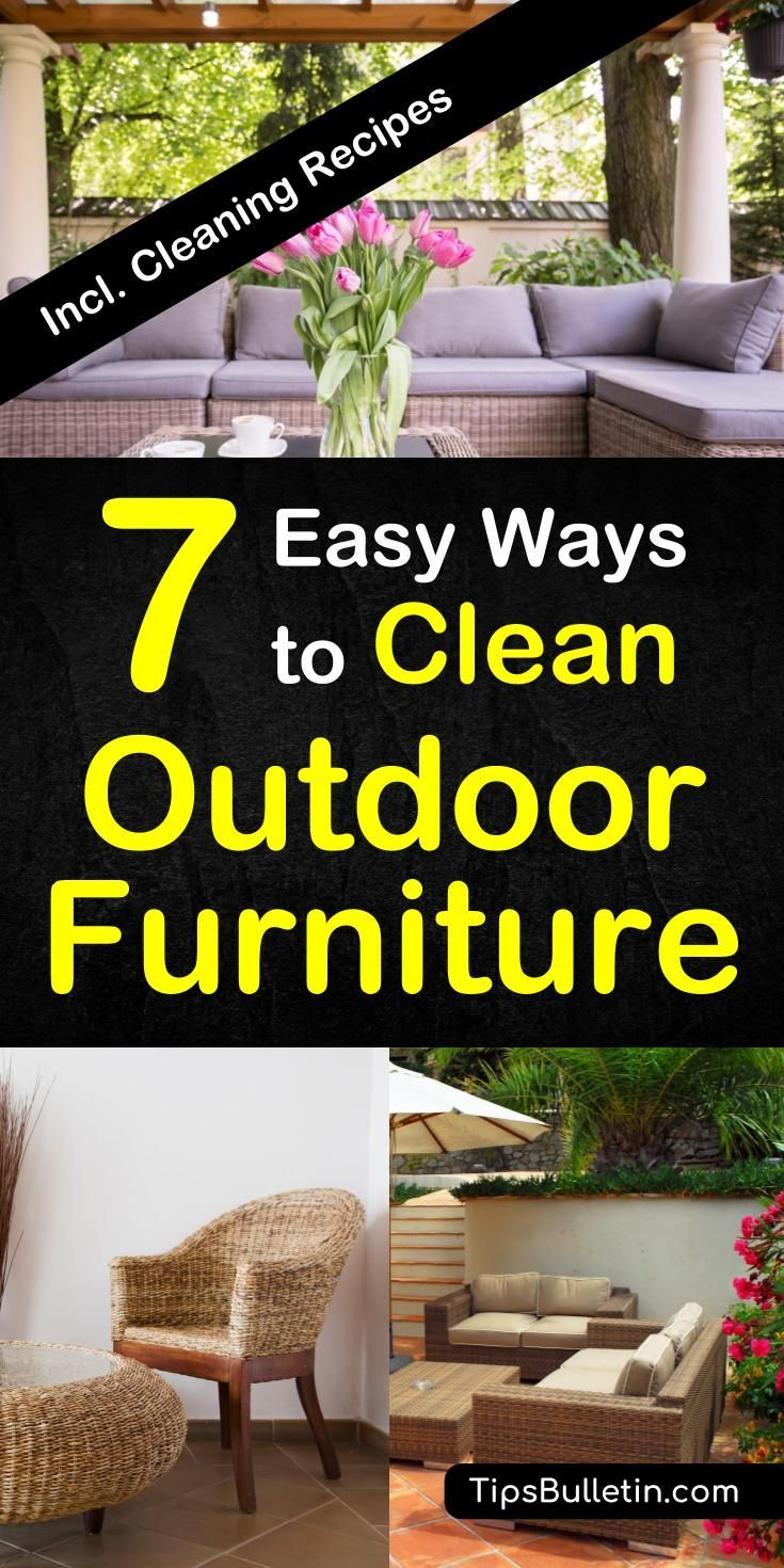 7 Easy Ways To Clean Outdoor Furniture How To Clean Patio Furniture Clean Outdoor Furniture Clean Patio Plastic Patio Furniture