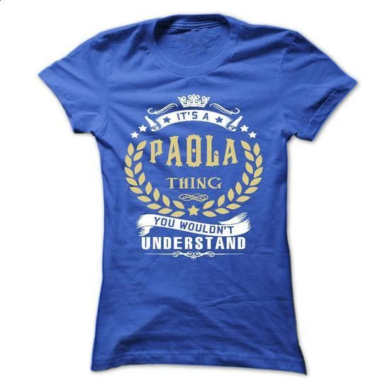 PAOLA .Its a PAOLA Thing You Wouldnt Understand - T Shi - #pink shirt #golf tee. GET YOURS => https://www.sunfrog.com/Names/PAOLA-Its-a-PAOLA-Thing-You-Wouldnt-Understand--T-Shirt-Hoodie-Hoodies-YearName-Birthday-Ladies.html?68278