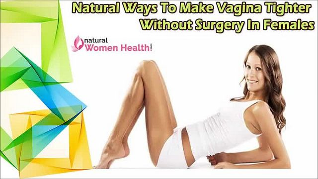 You can find more natural ways to make vagina tighter at http://www.naturalwomenhealth.com/vagina-tightening-pills-products.htm