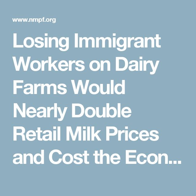 Losing Immigrant Workers on Dairy Farms Would Nearly Double Retail Milk Prices and Cost the Economy More than $32 Billion, New Report Finds | National Milk Producers Federation
