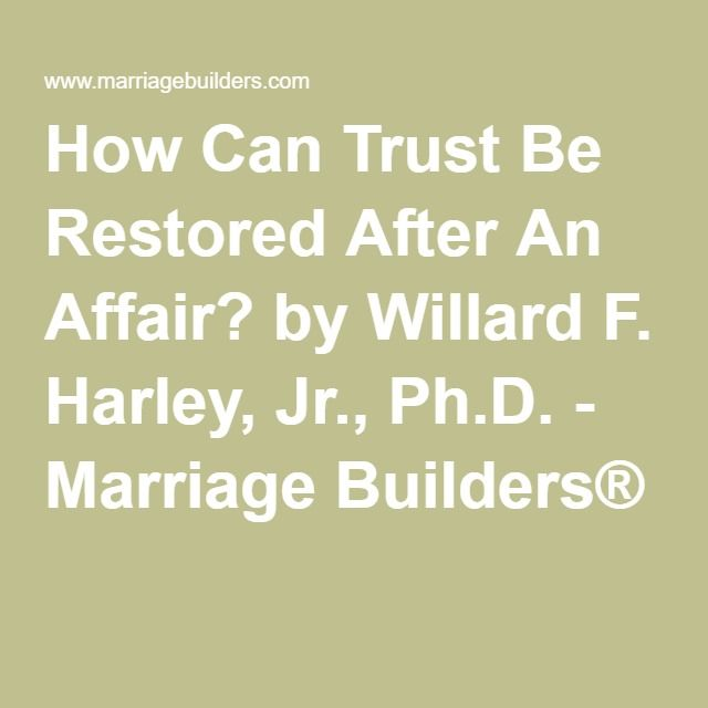 How Can Trust Be Restored After An Affair? by Willard F  Harley, Jr