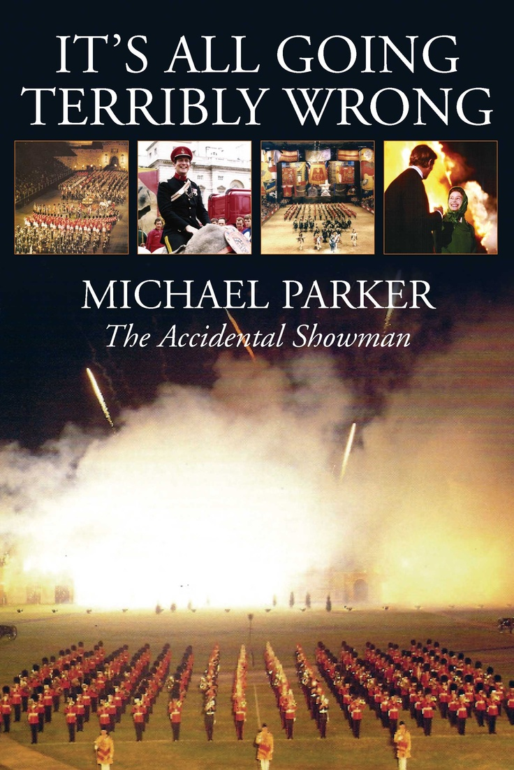 Forty-six highly entertaining years of organising royal celebrations, military tattoos and charity events.    Who would have guessed in the 1960s that Michael Parker, a typical young Army officer, would turn into one of the most remarkable showmen of his generation? It's All Going Terribly Wrong is a wonderfully funny account of the many different events he has staged around the world.