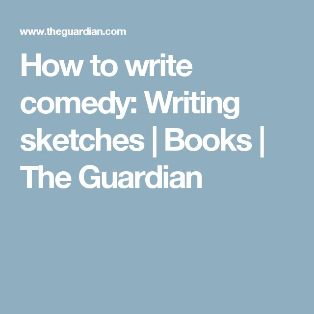 How To Write Comedy Writing Sketches