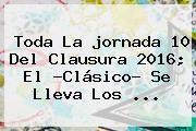 http://tecnoautos.com/wp-content/uploads/imagenes/tendencias/thumbs/toda-la-jornada-10-del-clausura-2016-el-clasico-se-lleva-los.jpg Jornada 10 Liga Mx 2016. Toda la jornada 10 del Clausura 2016; el ?Clásico? se lleva los ..., Enlaces, Imágenes, Videos y Tweets - http://tecnoautos.com/actualidad/jornada-10-liga-mx-2016-toda-la-jornada-10-del-clausura-2016-el-clasico-se-lleva-los/