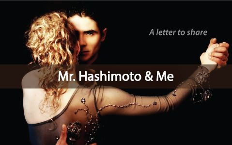 A letter for you to SHARE with friends, family, co-workers & non-believers that Mr. Hashimoto is serious & a debilitating autoimmune disease