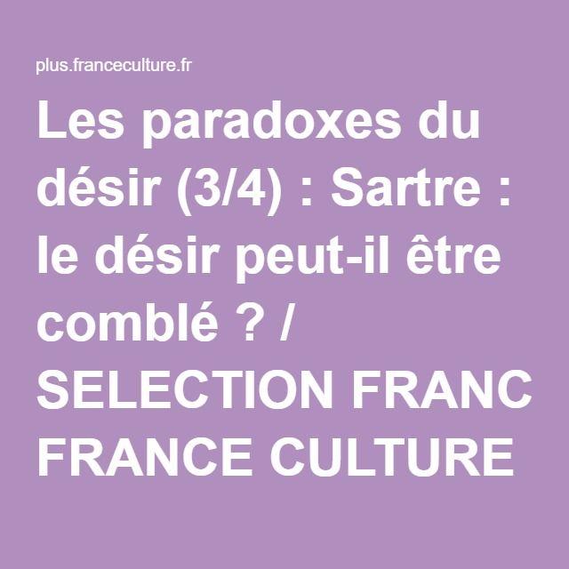 Les paradoxes du désir (3/4) : Sartre : le désir peut-il être comblé ? / SELECTION FRANCE CULTURE