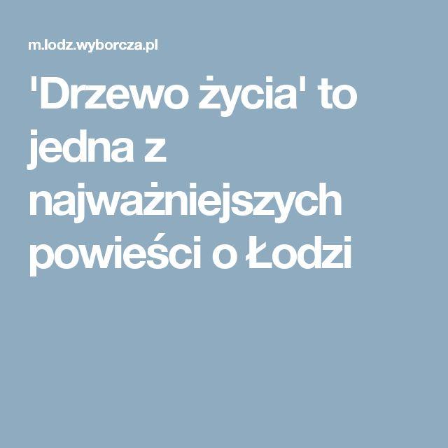 'Drzewo życia' to jedna z najważniejszych powieści o Łodzi