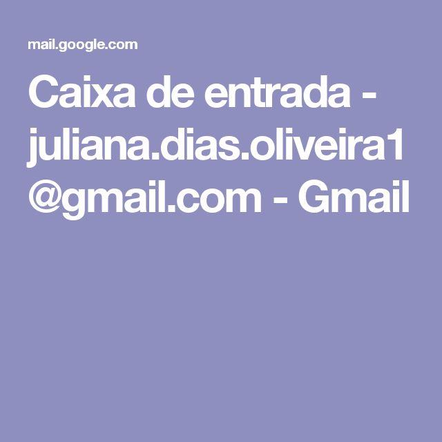 Caixa de entrada - juliana.dias.oliveira1@gmail.com - Gmail