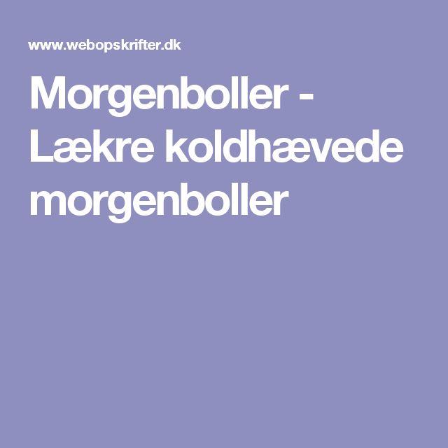 Morgenboller - Lækre koldhævede morgenboller