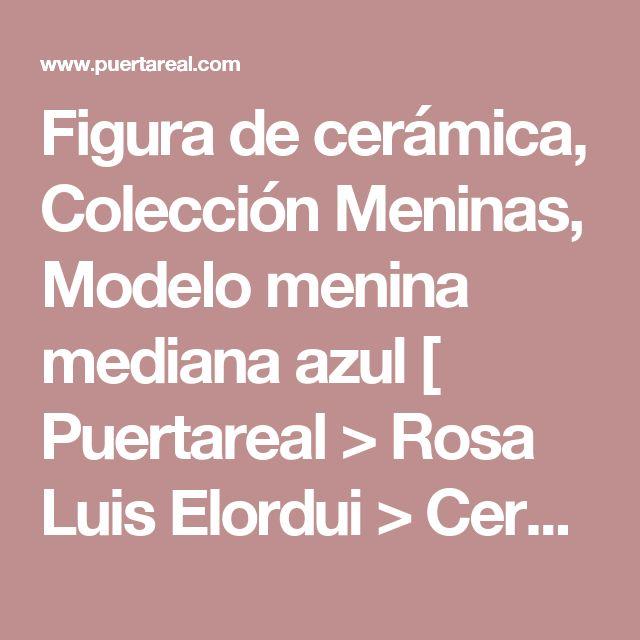 Figura de cerámica, Colección Meninas, Modelo menina mediana azul [ Puertareal > Rosa Luis Elordui > Cerámica ]