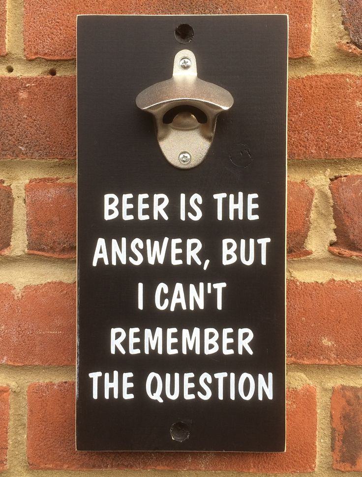 Wall mount beer opener - Beer is the answer, but I can't remember the question