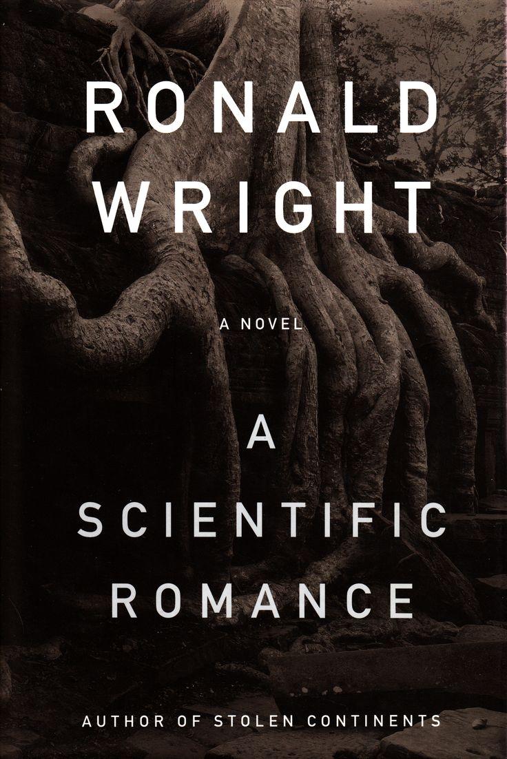 Ronald Wright, A Scientific Romance; Alfred A. Knopf Canada 1997